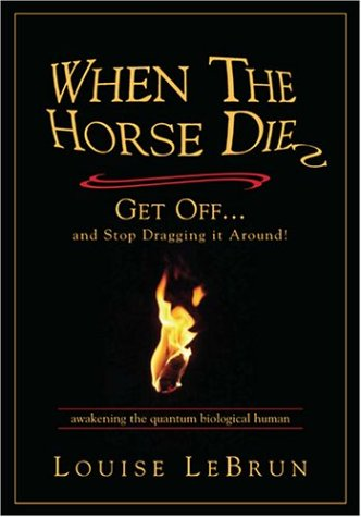 9780968806418: When the Horse Dies, Get Off. And Stop Dragging It Around!