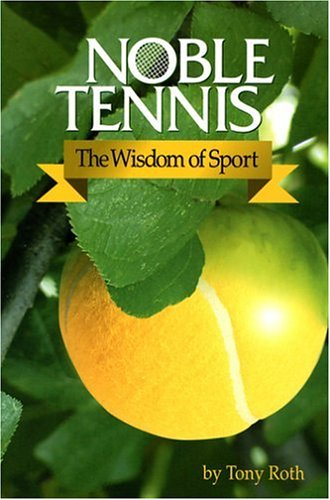 9780968813904: Noble Tennis: The Wisdom of Sport