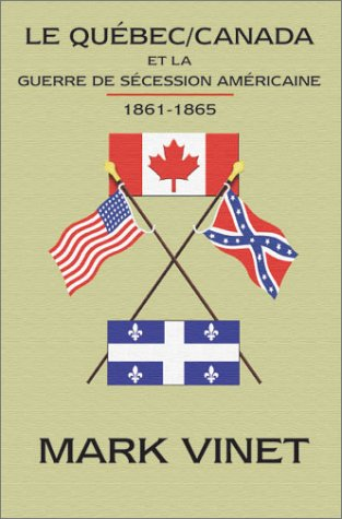 Le Quebec / Canada et la Guerre de Secession Americaine 1861-1865: Mark Vinet
