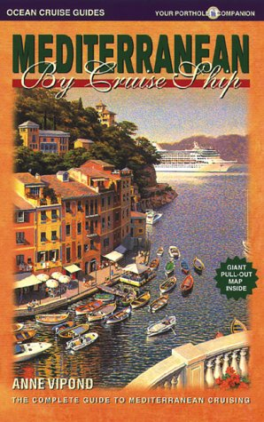 Mediterranean by Cruise Ship: The Complete Guide to Mediterranean Cruising {SECOND EDITION}: Vipond...