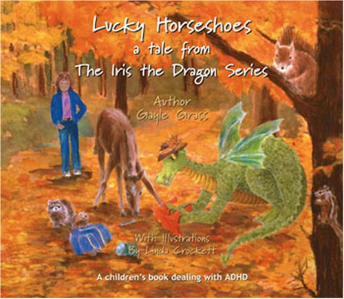 Lucky Horseshoes: A Tale from the Iris the Dragon Series: Gayle Grass