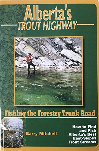 9780968860304: Alberta's Trout Highway : Fishing the Forestry Trunk Road --2001 publication.