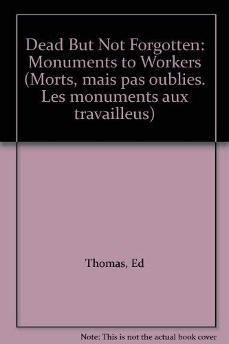 Dead But Not Forgotten: Monuments to Workers (Morts, mais pas oublies. Les monuments aux travaill...