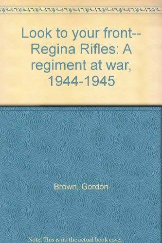 9780968875001: Look to your front-- Regina Rifles: A regiment at war, 1944-1945