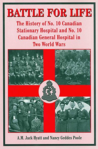 Battle for Life: The History of No. 10 Canadian Stationary Hospital and No. 10 Canadian General ...