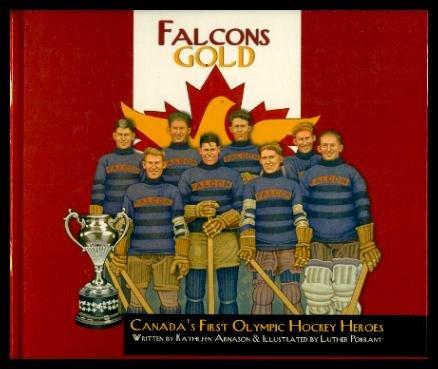 Falcons Gold : Canada's First Olympic Hockey: Arnason, Kathleen