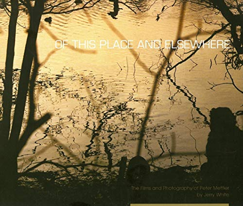 Of This Place and Elsewhere: The Films and Photography of Peter Mettler (Paperback): Jerry White