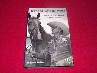 9780968914809: Branded By the Wind The Life and Times of Bill Herron