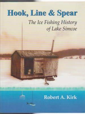 Hook, Line & Spear the Ice Fishing: Robert A. Kirk