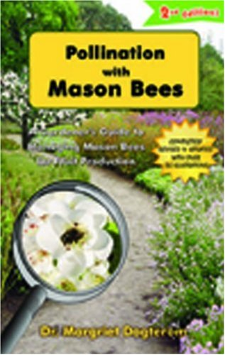 Pollination with Mason Bees: A Gardener and Naturalists' Guide to Managing Mason Bees for ...