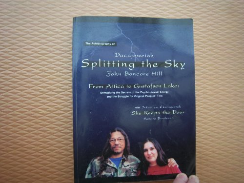 9780968936504: The Autobiography of Dacajeweiah, Splitting the Sky, John Boncore Hill From A...
