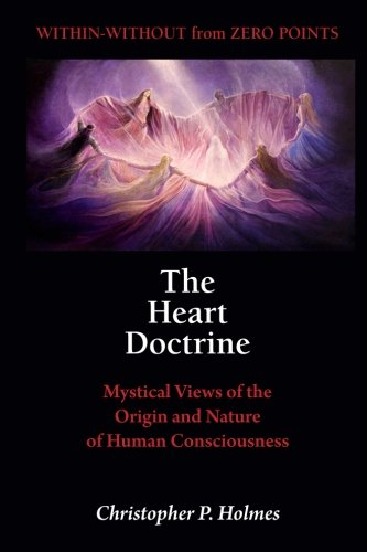 The Heart Doctrine: Mystical Views of the Origin and Nature of Human Consciousness: Christopher P. ...