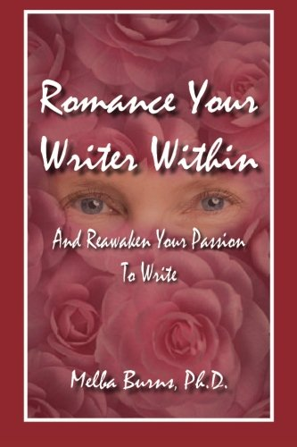 Romance Your Writer Within: and Reawaken Your Passion to Write: Dr. Melba G Burns