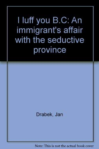9780968944004: I luff you B.C: An immigrant's affair with the seductive province