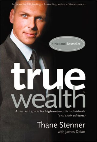 9780968954409: True Wealth: An Expert Guide For High-Net-Worth Individuals (And Their Advisors)