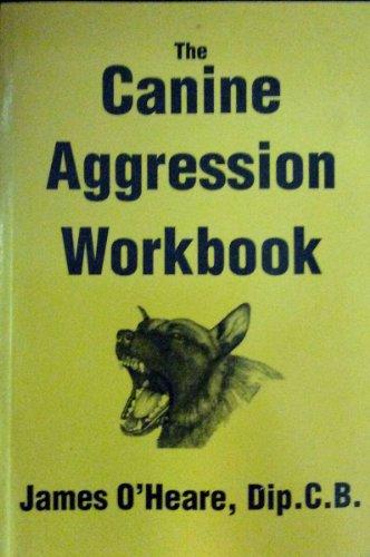 THE CANINE AGGRESSION WORKBOOK: O'Heare, James