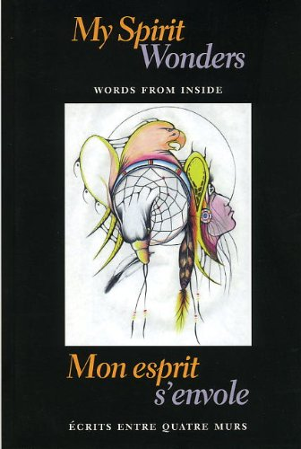 9780968972335: My Spirit Wonders/Mon Esprit S'Envole: Words from Inside/Ecrits Entre Quatre Murs