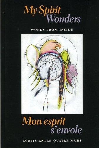 9780968972335: My Spirit Wonders/Mon Esprit S'Envole: Words from Inside/Ecrits Entre Quatre Murs