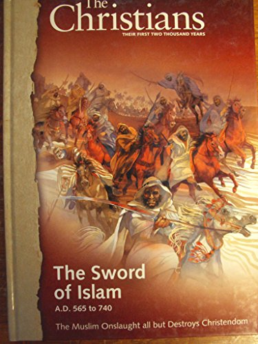9780968987346: The Christians: Their First Two Thousand Years; The Sword of Islam AD 565 to 740 The Muslim Onslaught all but Destroys Christendom [Vol. 5]