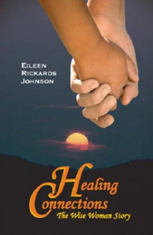 Healing Connections: The Wise Woman Story: Rickards, Eileen