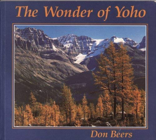 The wonder of Yoho: A trail guide: Don Beers