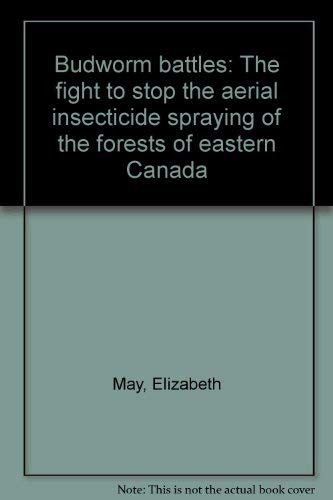 9780969004158: Budworm battles: The fight to stop the aerial insecticide spraying of the forests of eastern Canada