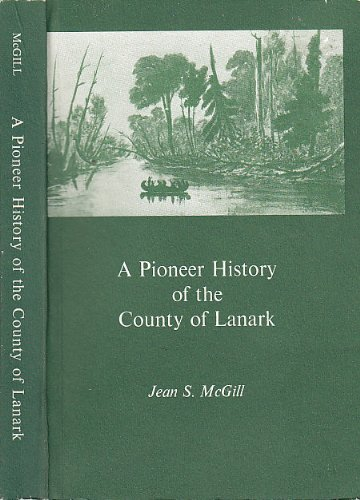 9780969008712: A Pioneer History of the County of Lanark