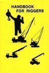 Handbook for Riggers : Revised edition [pullies, Knots, Hoisting, Rope, Wire, Uncoiling, Slings, ...