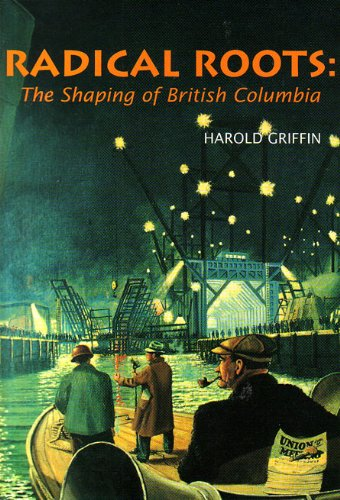Radical Roots: The Shaping of British Columbia