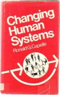 Changing Human Systems: Ronald G. Capelle