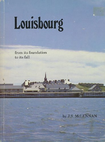 Louisbourg: From Its Foundation to Its Fall: McLennan, J. S.