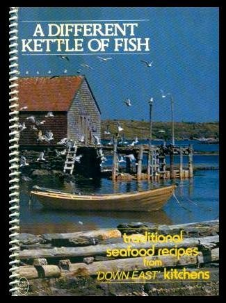 A DIFFERENT KETTLE OF FISH Traditional Seafood Recipes from 'Down East' Kitchens