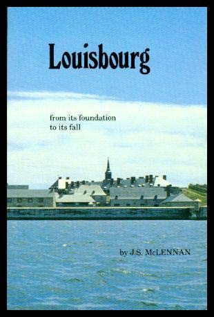 Louisbourg: From Its Foundation to Its Fall: J.S. McLennan