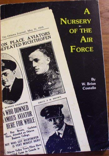 A Nursery Of The Air Force The Story of the Carleton Place Great War Airmen and the Brown/Richtho...