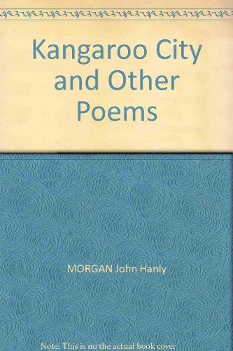 Kangaroo City and Other Poems: MORGAN John Hanly