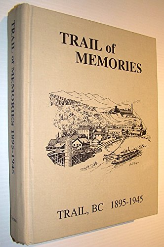 9780969030522: Trail of memories: Trail BC, 1895-1945
