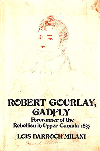 Robert Gourlay, Gadfly: Forerunner of the Rebellion in Upper Canada, 1837: Milani, L.