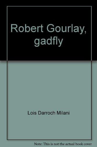 Robert Gourlay, gadfly;: The biography of Robert: Lois Darroch Milani