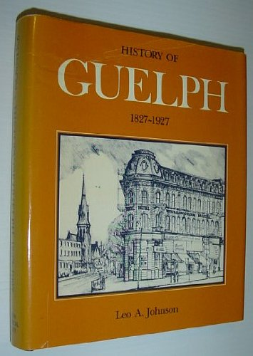 History of Guelph, 1827-1927: Johnson, Leo A