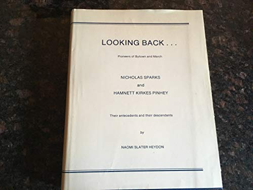 9780969061502: Looking Back ... Pioneers of Bytown and March -- Nicholas Sparks and Hamnett Kirkes Pinhey, their Antecedents and their Descendants