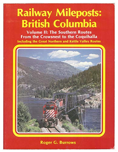 9780969061717: Railway Mileposts: British Columbia, Vol. 2 - The Southern Routes from the Crowsnest to the Coquihalla, Including the Great Northern and Kettle Valley Routes