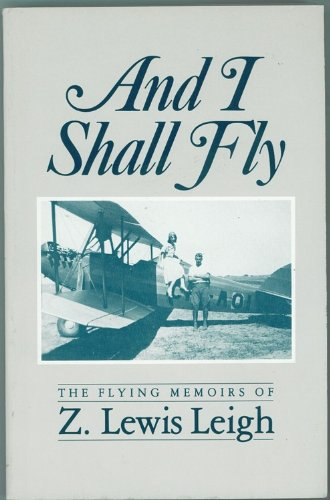 9780969070368: And I Shall Fly; The Flying Memoirs of Z. Lewis Leigh