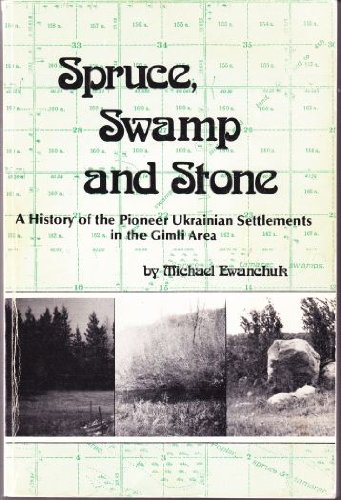 9780969076834: Spruce, Swamp and Stone: A History of the Pioneer Ukrainian Settlements in the Gimli Area