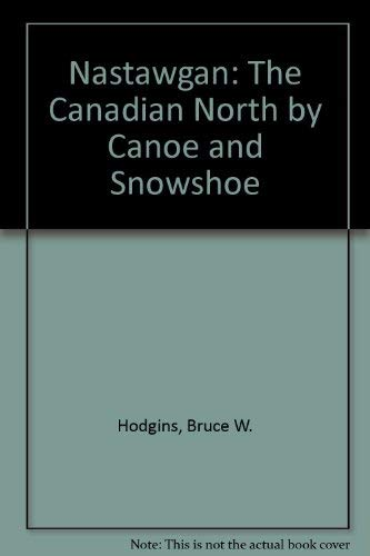 9780969078333: Nastawgan: The Canadian North by Canoe and Snowshoe