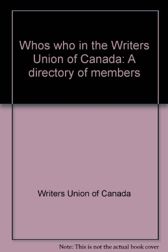 Who's Who in The Writers' Union of Canada: A Direc