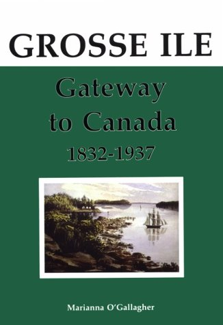 Grosse Île, Gateway to Canada 1832-1937