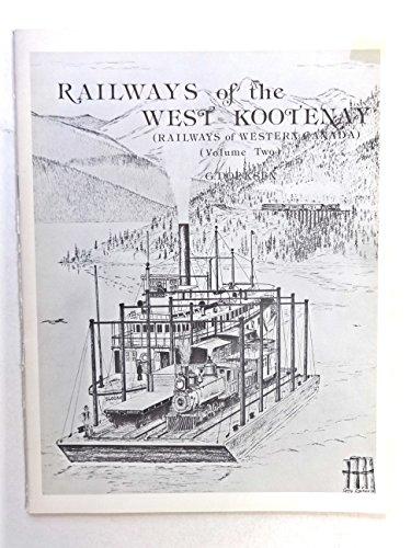 Railways of the West Kootenay and Railways of the West Kootenay Part 2. (These Are Volumes 2 and 3 ...