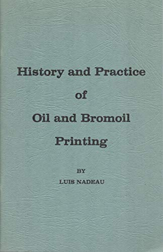 History and practice of oil and bromoil: Nadeau, Luis