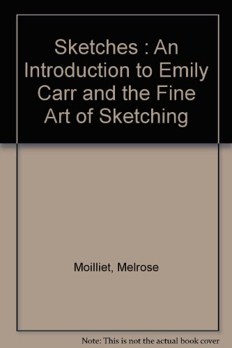Sketches : An Introduction to Emily Carr and the Fine Art of Sketching - Moilliet, Melrose