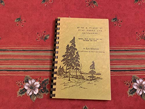 9780969086406: With a Pinch of Pine Cones and Chipmunks - Quick, Easy Recipes for the Cottage and Home